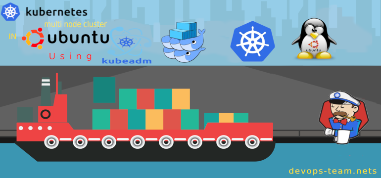 To Create a Kubernetes Cluster Using Kubeadm on Ubuntu 18.04